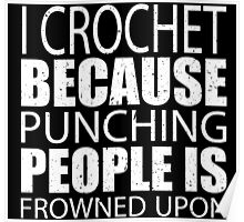 I Crochet Because Punching People Is Frowned Upon - Limited Edition Tshirts Poster
