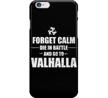 Forget Calm Die In Battel And Go To Valhalla - Custom Tshirts iPhone Case/Skin