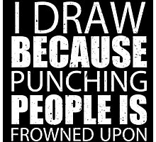 I Draw Jumping Because Punching People Is Frowned Upon - Limited Edition Tshirts Photographic Print