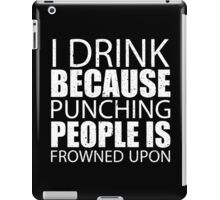 I Drink Because Punching People Is Frowned Upon - Limited Edition Tshirts iPad Case/Skin