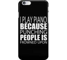 I Play Piano Because Punching People Is Frowned Upon - Limited Edition Tshirts iPhone Case/Skin