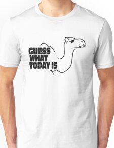 Guess What Today is Unisex T-Shirt