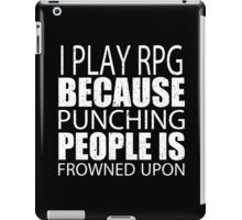 I Play RPG Because Punching People Is Frowned Upon - Limited Edition Tshirts iPad Case/Skin