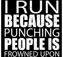 I Run Because Punching People Is Frowned Upon - Limited Edition Tshirts Photographic Print