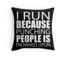 I Run Because Punching People Is Frowned Upon - Limited Edition Tshirts Throw Pillow