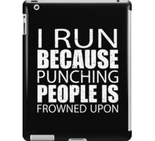 I Run Because Punching People Is Frowned Upon - Limited Edition Tshirts iPad Case/Skin