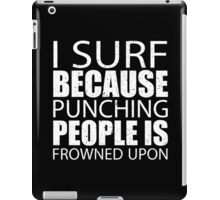 I Surf Because Punching People Is Frowned Upon - Limited Edition Tshirts iPad Case/Skin