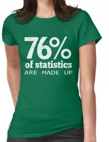 76% Statistics Are Made Up Womens Fitted T-Shirt