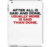 After all is said and done, usually more is said than done iPad Case/Skin