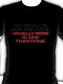 After all is said and done, usually more is said than done T-Shirt