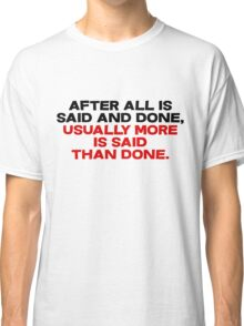 After all is said and done, usually more is said than done Classic T-Shirt