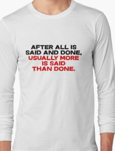 After all is said and done, usually more is said than done Long Sleeve T-Shirt