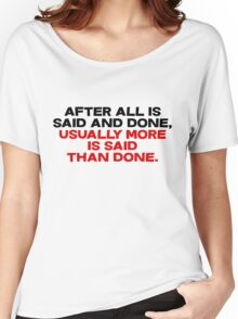 After all is said and done, usually more is said than done Women's Relaxed Fit T-Shirt
