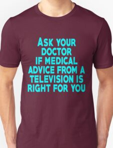 Ask your doctor if medical advice from a television is right for you T-Shirt