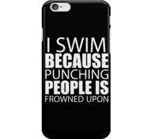 I Swim Because Punching People Is Frowned Upon - Limited Edition Tshirts iPhone Case/Skin