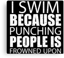 I Swim Because Punching People Is Frowned Upon - Limited Edition Tshirts Canvas Print