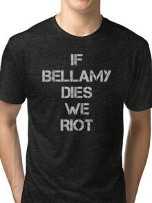 If Bellamy Dies We Riot Tri-blend T-Shirt