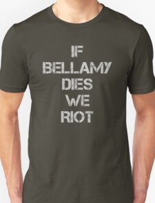 If Bellamy Dies We Riot T-Shirt