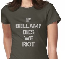 If Bellamy Dies We Riot Womens Fitted T-Shirt