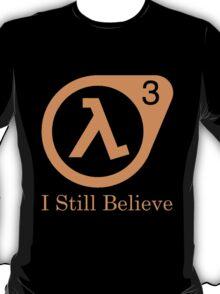 Half Life 3 - I Still Believe T-Shirt