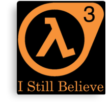 Half Life 3 - I Still Believe Canvas Print