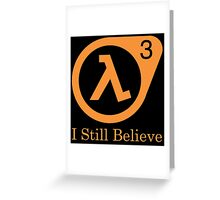 Half Life 3 - I Still Believe Greeting Card