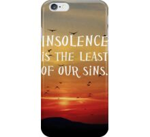 Insolence is the Least of our Sins iPhone Case/Skin