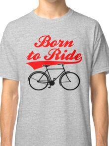 Born To Ride Bike Design Classic T-Shirt