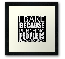 I Bake Because Punching People Is Frowned Upon - Custom Tshirts Framed Print