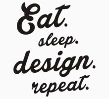 Eat.Sleep.Design.Repeat.  by TheCuteStuff