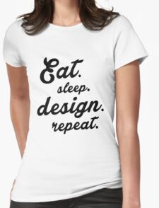 Eat.Sleep.Design.Repeat.  Womens Fitted T-Shirt