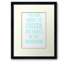 You-are-about-to-exceed-the-limits-of-my-medicati Framed Print
