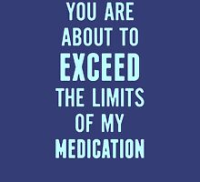 You-are-about-to-exceed-the-limits-of-my-medicati Unisex T-Shirt