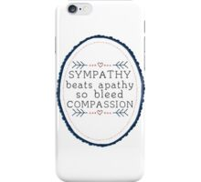 Sympathy beats  apathy so bleed compassion iPhone Case/Skin