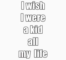 I wish I were a kid all my life One Piece - Short Sleeve