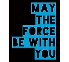 May the force Photographic Print