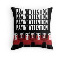 Payin' attention  Throw Pillow
