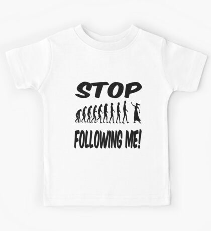 Stop following me! Kids Clothes