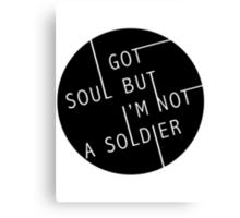 I Got Soul But I'm Not a Soldier Canvas Print