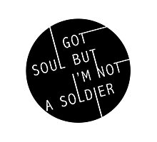 I Got Soul But I'm Not a Soldier Photographic Print