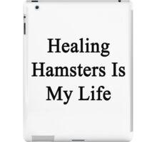 Healing Hamsters Is My Life  iPad Case/Skin