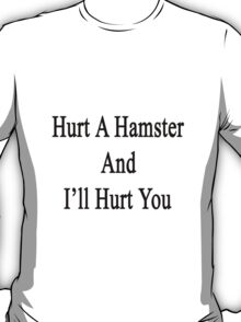 Hurt A Hamster And I'll Hurt You  T-Shirt