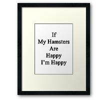 If My Hamsters Are Happy I'm Happy  Framed Print