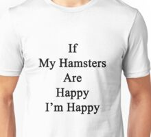 If My Hamsters Are Happy I'm Happy  Unisex T-Shirt