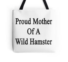 Proud Mother Of A Wild Hamster  Tote Bag