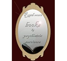 Read more books by psychiatric survivors Photographic Print
