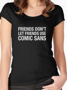 Friends Don't Let Friends Use Comic Sans Women's Fitted Scoop T-Shirt