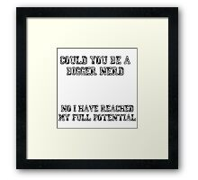 Could you be a bigger nerd? - Community quote Framed Print