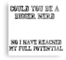 Could you be a bigger nerd? - Community quote Metal Print