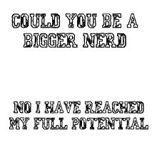 Could you be a bigger nerd? - Community quote Photographic Print